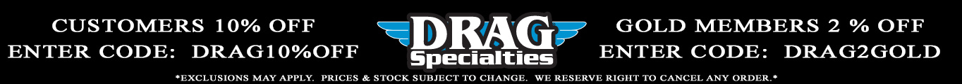 Drag Specialties 10 to 12% Off Sale BLACK